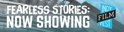 indy film fest fearless stories